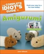 The Complete Idiot's Guide to Amigurumi - Hook Your Way to a Fun New Hobby! ebook by