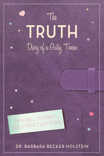 The Truth - Diary of a Gutsy Tween ebook by Barbara Becker Holstein
