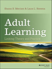 Adult Learning - Linking Theory and Practice ebook by Sharan B. Merriam, Laura L. Bierema