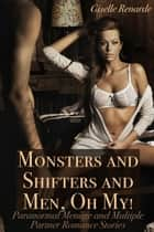 Monsters and Shifters and Men, Oh My! Paranormal Menage and Multiple Partner Romance Stories ebook by Giselle Renarde, Savannah Reardon