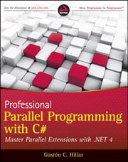 Professional Parallel Programming with C# - Master Parallel Extensions with .NET 4 ebook by Gastón C. Hillar