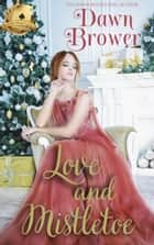 Love and Mistletoe - Scandal Meets Love, #8 ebook by Dawn Brower