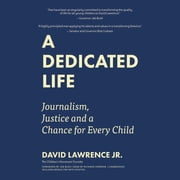 A Dedicated Life - Journalism, Justice, and a Chance for Every Child Audiolibro by David Lawrence Jr.