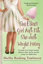 Sue Ellen's Girl Ain't Fat, She Just Weighs Heavy - The Belle of All Things Southern Dishes on Men, Money, and Not Losing Your Midli fe Mind ebook by Shellie Rushing Tomlinson