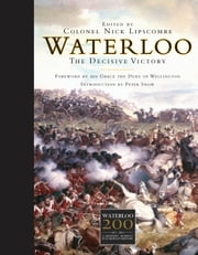 Waterloo - The Decisive Victory ebook by His Grace the Duke of Wellington,Colonel Nick Lipscombe