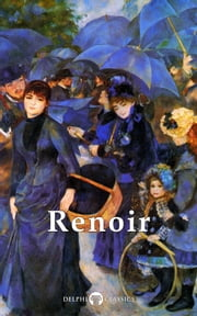 Delphi Complete Works of Pierre-Auguste Renoir (Illustrated) ebook by Pierre-Auguste Renoir