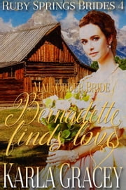 Mail Order Bride - Bernadette Finds Love - Ruby Springs Brides, #4 ebook by Karla Gracey