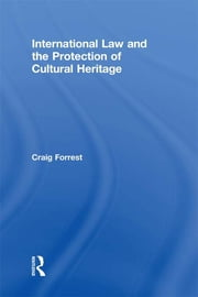 International Law and the Protection of Cultural Heritage ebook by Craig Forrest