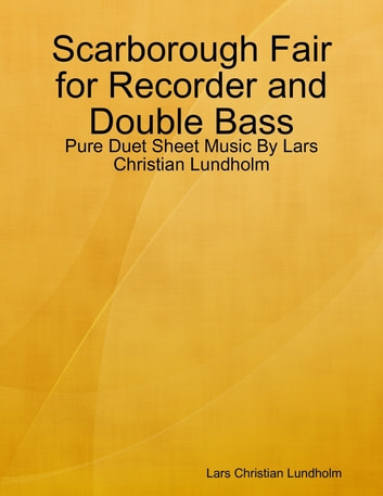 Scarborough Fair for Recorder and Double Bass - Pure Duet Sheet Music By Lars Christian Lundholm eBook by Lars Christian Lundholm