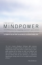 CREATIVE MINDPOWER TECHNIQUES for healing yourself and others - featuring unique and exclusive bodily healing methods ebook by Dr. Frank W. Lea, DD, Dip.NLP