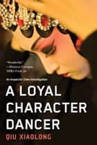 A Loyal Character Dancer ebook by Qiu Xiaolong