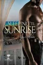 Sleeping 'til Sunrise ebook by Mary Calmes