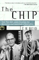 The Chip - How Two Americans Invented the Microchip and Launched a Revolution ebook by T.R. Reid