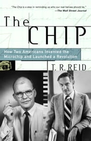 The Chip - How Two Americans Invented the Microchip and Launched a Revolution ebook by Kobo.Web.Store.Products.Fields.ContributorFieldViewModel