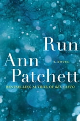 Run - A Novel ebook by Ann Patchett