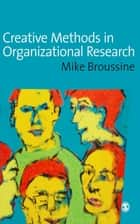 Creative Methods in Organizational Research ebook by Michael P Broussine