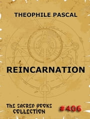 Reincarnation - A Study In Human Evolution ebook by Theophile Pascal,Fred Rothwell