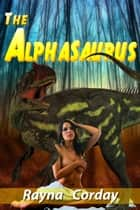The Alphasaurus (Dino Erotica From 69 Million B.C.) ebook by Rayna Corday