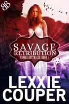 Savage Retribution - New Adult Paranormal Werewolves Romantic Outback Mystery Thriller ebook by Lexxie Couper