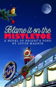 Blame It On The Mistletoe - A Novel of Bright's Pond ebook by Joyce Magnin