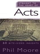 Straight to the Heart of Acts ebook by Phil Moore