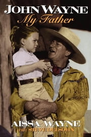John Wayne - My Father ebook by Aissa Wayne,Steve Delsohn