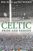 Celtic: Pride and Passion ebook by Jim Craig, Pat Woods