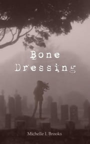 Bone Dressing ebook by Michelle Brooks