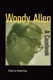 Woody Allen - A Casebook ebook by Kimball King