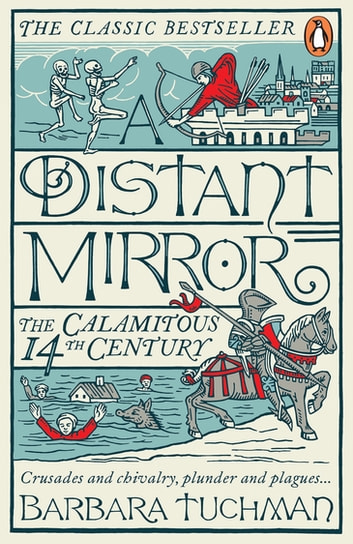 A Distant Mirror - The Calamitous 14th Century ebook by Barbara Tuchman