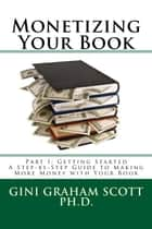 Monetizing Your Book ebook by Gini Graham Scott Ph.D.