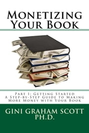 Monetizing Your Book - Part I: Getting Started, #1 ebook by Gini Graham Scott Ph.D.