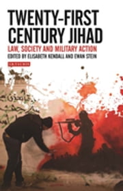 Twenty-First Century Jihad - Law, Society and Military Action ebook by Elisabeth Kendall,Ewan Stein