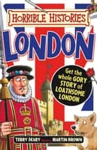 Horrible Histories: Horrible Histories: London (colour edition) ebook by Terry Deary