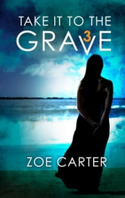Take It to the Grave Part 3 of 6 - A tense and addictive psychological thriller 電子書 by Zoe Carter