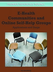 E-Health Communities and Online Self-Help Groups - Applications and Usage ebook by Åsa Smedberg