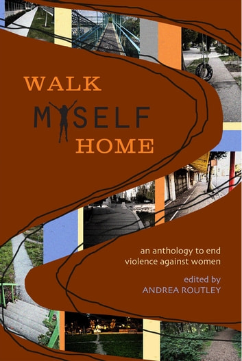Walk Myself Home - an anthology to end violence against women ebook by