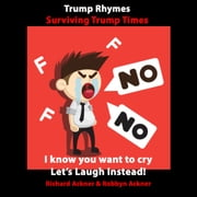 Trump Rhymes-Surviving Trump Times audiobook by Richard Ackner, Robbyn Ackner