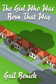 The Girl Who Was Born That Way ebook by Gail Benick