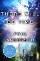 There Will Be Time ebook by Poul Anderson