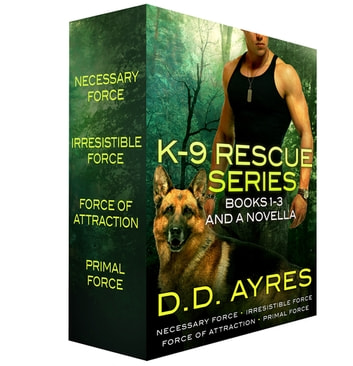 K-9 Rescue Series, Books 1-3 + A Novella - Necessary Force, Irresistible Force, Force of Attraction, Primal Force ebook by D. D. Ayres