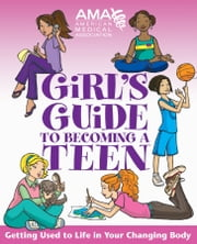 American Medical Association Girl's Guide to Becoming a Teen ebook by American Medical Association,Amy B. Middleman,Kate Gruenwald