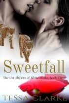 Sweetfall - The Cat Shifters of White Peaks Paranormal Romance, #3 ebook by Tessa Clarke
