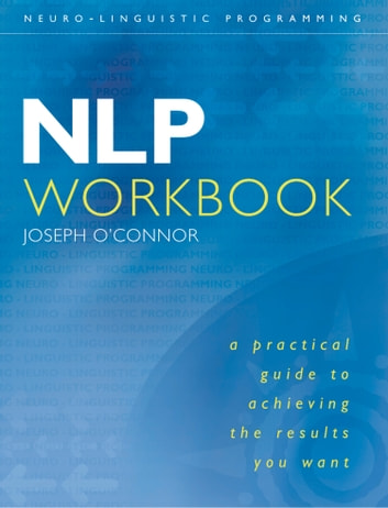 NLP Workbook: A practical guide to achieving the results you want ebook by Joseph O'Connor