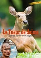 Le Tueur de daims ebook by James Fenimore Cooper
