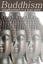 Buddhism: Enlightenment in a Busy World ebook by Issac Chander