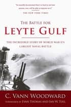 The Battle for Leyte Gulf - The Incredible Story of World War II's Largest Naval Battle ebook by