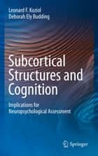 Subcortical Structures and Cognition ebook by Leonard F. Koziol,Deborah Ely Budding