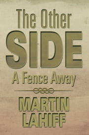 The Other Side - A Fence Away ebook by Martin Lahiff