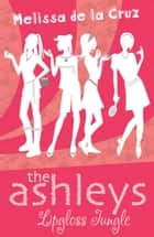 The Ashleys: Lipgloss Jungle ebook by Melissa de la Cruz
